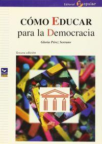 Como Educar Para La Democracia - Gloria Perez Serrano