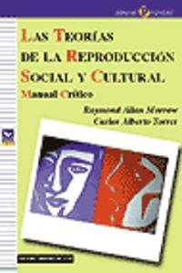 Teorias De La Reproduccion Social Y Cultural, Las - Manual Critico - Raynold Allan Morrow / Carlos Alberto Torres