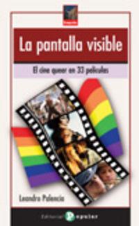 PANTALLA VISIBLE, LA - EL CINE QUEER EN 33 PELICULAS