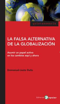 FALSA ALTERNATIVA DE LA GLOBALIZACION, LA - ASUMIR UN PAPEL ACTIVO EN LOS CAMBIOS AQUI Y AHORA
