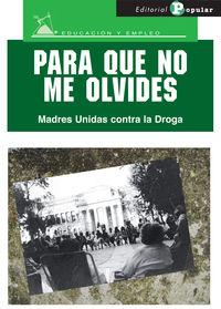 PARA QUE NO ME OLVIDES - MADRES UNIDAS CONTRA LA DROGA
