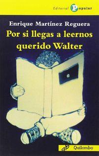 POR SI LLEGAS A LEERNOS QUERIDO WALTER