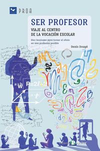 Ser Profesor - Viaje Al Centro De La Vocacion Escolar - Denis Douge