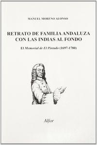 RETRATO DE FAMILIA ANDALUZA CON LAS INDIAS AL FONDO, MEMORIAL DEL PINTADO (1697-1780)