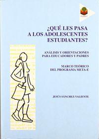 ¿que Les Pasa A Los Adolescentes Estudiantes? - Analisis Y Orientaciones Para Los Educadores Y Padres - Jesus Sanchez-Valiente