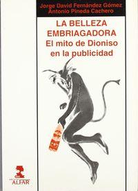 Belleza Embriagadora, La - El Mito De Dioniso En La Publicidad - Jorge D. Fernandez / Antonio Pineda Cachero