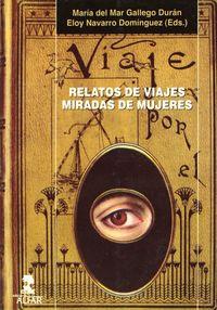 Relatos De Viajes, Miradas De Mujeres - Eloy Navarro Dominguez (ed) / M. M. Gallego Duran (ed. )