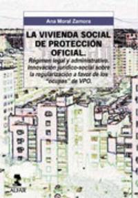 """VIVIENDA DE PROTECCION OFICIAL, LA - REGIMEN LEGAL Y ADMINISTRATIVO. INNOVACION JURIDICO SOCIAL SOBRE LA REGULACION A FAVOR DE LOS """"OCUPAS"""" DE VPO"""