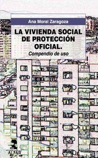 Vivienda Social De Proteccion Oficial, La - Compendio De Uso - Ana Moral Zaragoza