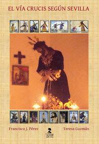 El via crucis segun sevilla - Francisco J. Perez Perez
