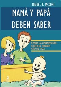 Mama Y Papa Deben Saber - Desde La Concepcion Hasta El Primer Año De Vida - Miguel F. Tacconi