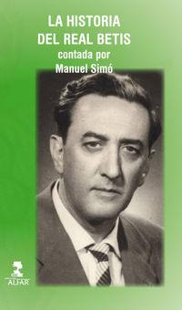 La historia del real betis contada por manuel simo - Ricardo Hurtado Simo