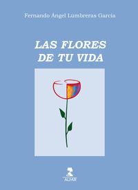 Las flores de tu vida - Fernando Angel Lumbreras Garcia