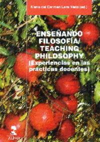 ENSEÑANDO FILOSOFIA = TEACHING PHILOSOPHY - EXPERIENCIAS EN LAS PRACTICAS DOCENTES