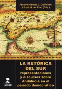RETORICA DEL SUR, LA - REPRESENTACIONES Y DISCURSOS SOBRE ANDALUCIA EN EL PERIODO DEMOCRATICO