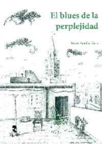 El blues de la perplejidad - Reyes Aguilar Caro