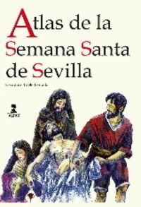 Atlas De La Semana Santa De Sevilla - Aa. Vv.