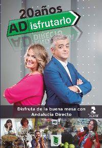 20 Años Adisfrutarlo - Disfruta De La Buena Mesa Con Andalucia Directo - Aa. Vv.