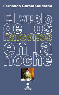 Vuelo De Los Halcones En La Noche, El (xxiii Premio Novela Corta Felix Urabayen) - Fernando Garcia Calderon