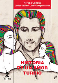 Historia De Un Amor Turbio - Horacio Quiroga / Carmen Fragero Guerra (ed. )