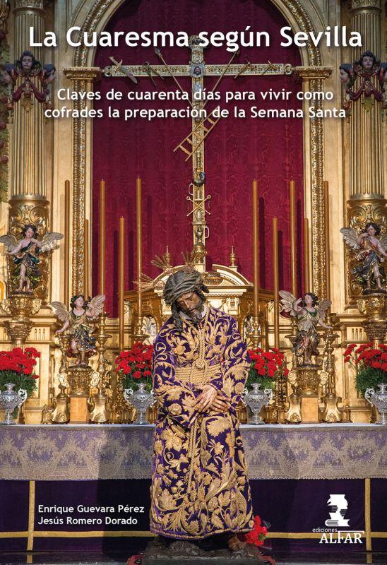 CUARESMA SEGUN SEVILLA, LA - CLAVES DE CUARENTA DIAS PARA VIVIR COMO COFRADES LA PREPARACION DE LA SEMANA SANTA
