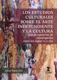 ESTUDIOS CULTURALES SOBRE EL ARTE INDEPENDIENTE Y LA CULTURA, LOS - (LAS PERSPECTIVAS DE INVESTIGACION ENTRE LOS SIGLOS XX Y XXI)