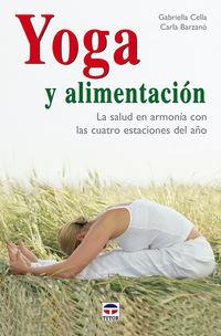 Yoga Y Alimentacion - Salud En Armonia Con Cuatro Estaciones - Gabriella  Cella  /  Carla  Barzano