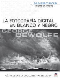 FOTOGRAFIA DIGITAL EN BLANCO Y NEGRO, LA