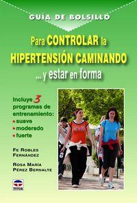 Guia De Bolsillo Para Controlar La Hipertension Caminando Y Estar - Fe Robles Fernandez