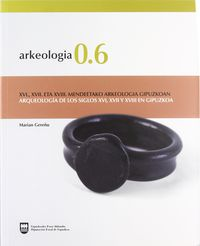 ARKEOLOGIA 0.6 - ARQUEOLOGIA DE LOS SIGLOS XVI, XVII Y XVIII EN