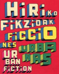 HIRIKO FIKZIOAK = FICCIONES URBANAS = URBAN FICTION