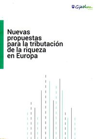 ABERASTASUNA ZERGAPETZEKO PROPOSAMEN BERRIAK EUROPAN = NUEVAS PROPUESTAS PARA LA TRIBUTACION DE LA RIQUEZA EN EUROPA