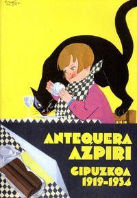 Antequera Azpiri - Gipuzkoa 1919-1934 - Mikel Lertxundi Galiana