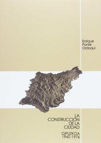 CONSTRUCCION DE LA CIUDAD, LA - GIPUZKOA 1940-1976