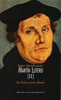 martin lutero ii - en lucha contra roma - Ricardo Garcia Villoslada