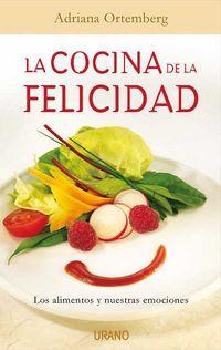 La  cocina de la felicidad  -  Los Alimentos Y Nuestras Emociones - Adriana Ortemberg