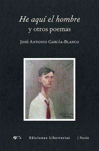 He Aqui El Hombre Y Otros Poemas - Jose Antonio Garcia-blanco