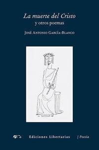 La muerte del cristo y otros poemas - Jose Antonio Garcia-blanco