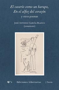 Caserio Como Un Harapo, El / En El Alfoz Deel Corazon - Y Otros Poemas - Jose Antonio Garcia-Blanco / (JOSSANTONIO)