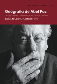 """GEOGRAFIA DE ABEL PAZ - MEMORIAS, MATERIALES Y CABOS SUELTOS DE UNA """"MEMORIA"""" MARGINADA"""