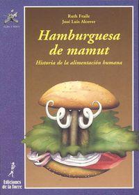 Hamburguesa De Mamut - Historia De La Alimentacion Humana - Ruth Fraile / Jose Luis Alcover