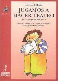 Jugamos A Hacer Teatro - Euloxio Rodriguez Ruibal