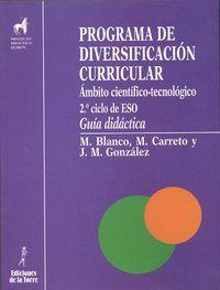 Programa De Diversificacion Curricular. Area Cientifico-Tecnologica (guia Didactica) - M. Blanco / M. Carreto / J. M. ª Gonzalez Cloute