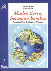 Madre Tierra, Hermano Hombre - Introduccion A La Ecologia Humana - Maximo Sandin / Javier Rodrigo
