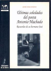 Ultimas Soledades Del Poeta Antonio Machado - Recuerdos De Su Hermano Jose - Jose Machado