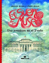 Sueño De Un Museo, El - Una Aventura En El Prado - Aurora Aroca