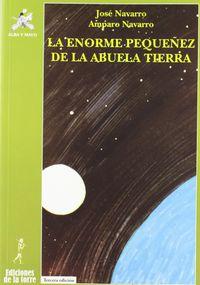 La enorme pequeñez de la abuela tierra - Jose Navarro Garcia / Amparo Navarro Garcia