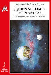¿quien Se Comio Mi Planeta? - Antonio De La Fuente Arjona / Juan Manuel Garcia Alvarez
