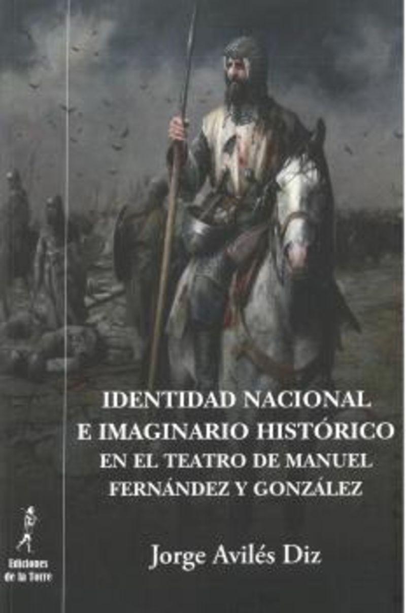 IDENTIDAD NACIONAL E IMAGINARIO HISTORICO EN EL TEATRO DE MANUEL FERNANDEZ Y GONZALEZ