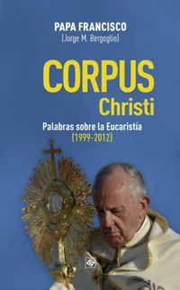 CORPUS CHRISTI - PALABRAS SOBRE LA EUCARISTIA